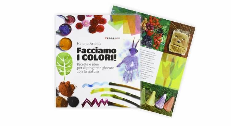 Libri per giocare all'aria aperta: Facciamo i colori! Ricette e idee per dipingere e giocare con la natura di Helena Arendt