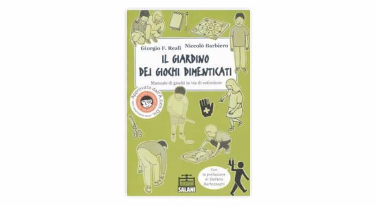 Libri per giocare all'aria aperta: Il giardino dei giochi dimenticati. Manuale dei giochi in via di estinzione di Giorgio F. Reali e Niccolò Barbiero
